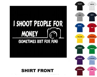 I Shoot People For Money - Photography #157 T-shirt Free Shipping