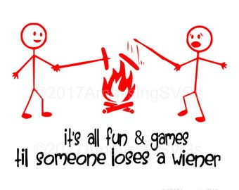 SVG - All Fun and Games Til Someone loses a wiener - Camping - Tshirt svg - Weiner - Stick Figures - Campfire - Summer - Summer Camp