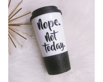 Nope. Not Today Glitter To Go Cup // Glitter Cup // Coffee Cup // Travel // Glitter Dipped // Coffee Drinker // Glitter // Coffee // Nope