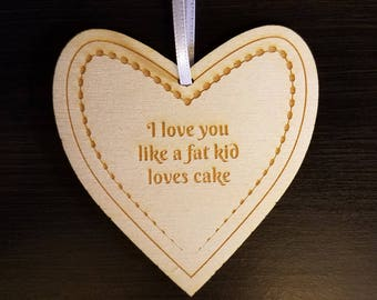 Love Ornament - I love you like a fat kid loves cake