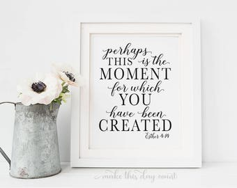 Perhaps This is the Moment For Which You Have Been Created Esther 4 14 Scripture Printable Digital Art, Motivational Art, Bible Verse