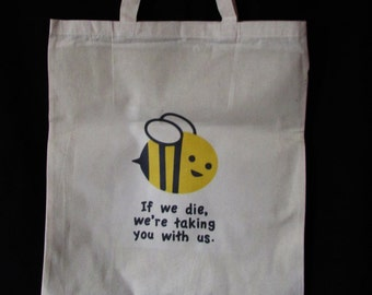 If we die we're taking you with us- tote bag
