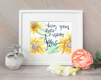 Sunflower watercolor brush lettering - Turn Your Eyes Upon Jesus, hymn wall art watercolor print