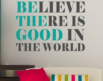 Believe There Is Good In The World (Be The Good)- wall vinyl decal, home decor, vinyl sticker, wall art, bedroom art, living room decal