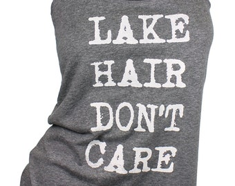 lake life shirt. lake hair dont care. graphic tees for women. lake hair don't care. graphic tanks for women. beach tank top. gift for her.