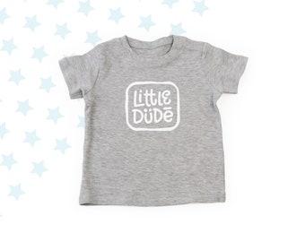 Little Dude T-Shirt - Baby T-Shirt - Toddler T-Shirt - Baby Gift - Various Colours
