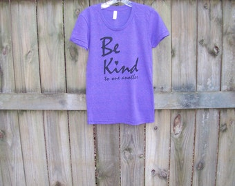 Be Kind TShirt Womens Shirt Inspirational Shirt Mom Shirt Mothers day Shirt Violet Shirt Birthday Gift Girlfriend Gift for Her Be Kind Quote