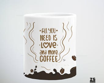 Coffee mug with phrase, All you need is love and more coffee, gift Christmas, gift for her, gift for him, gift for boss, invisible friend