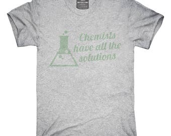 Chemists Have All The Solutions T-Shirt, Hoodie, Tank Top, Gifts