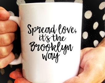 Spread Love it's the BROOKLYN way Mug | Notorious BIG Quote | Biggie Smalls Quote | Hip Hop | Gangster Rap Lyrics | Drake TuPac