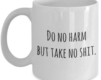 Do no harm but take no s**t funny coffee mug / inappropriate mug