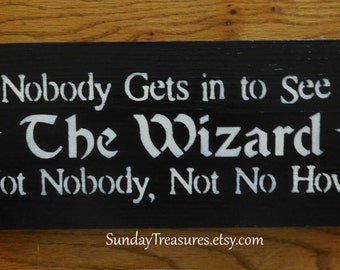 Nobody Gets In To See The Wizard Not Nobody Not No How No one Wood Sign.  All hand Painted. Wall Decor.