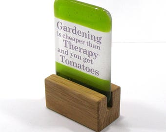 Fused Glass Gardening is cheaper than Therapy and you get Tomatoes Quote, saying, Gift, In Stand, motivational quote, inspirational quote