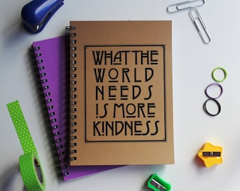 What the world needs is more kindness -   5 x 7 journal