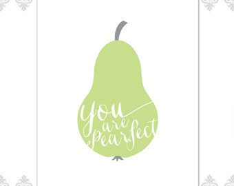 "DIGITAL FILE - Pear Print ""You are Pearfect"""