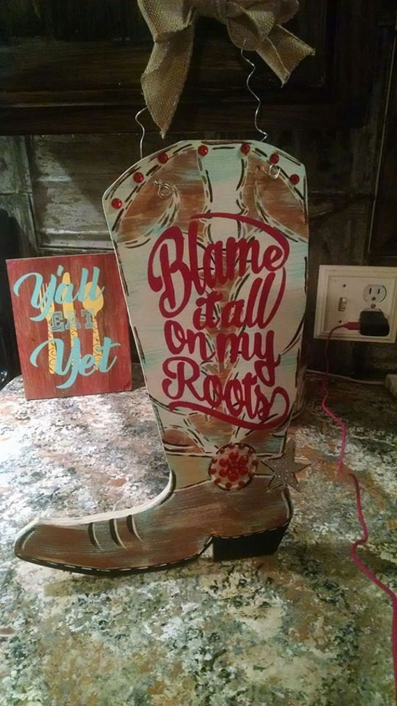 Blame it all on my Roots southern cowboy boot door hanger Salon home vintage country