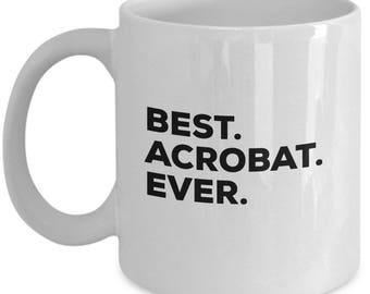 Best Acrobat Ever, Acrobat Coffee Mug, Gift for Acrobat, Acrobat Mug, Acrobat gifts, Christmas Present, Birthday Anniversary Gift