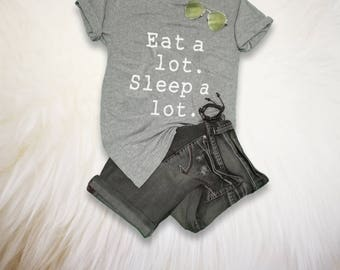 Eat a lot Sleep a lot Funny T-Shirts Mens Unisex Screen Printed T Shirt Women TShirt Tumblr Hipster Cool Tees Teenage Girl Gifts Instagram