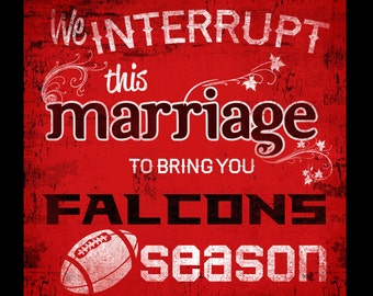 ATLANTA FALCONS football or Any Sports Team Man Cave Sign -We interrupt this marriage to bring you football season custom art