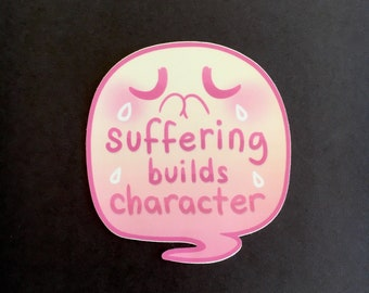Suffering Builds Character