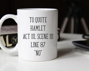 Hamlet Line 87 No Coffee Mug | Funny Coffee Mug | Cute Coffee Mug | Funny Saying Coffee Mug | Coffee Mugs with Sayings | Coffee mug Humor