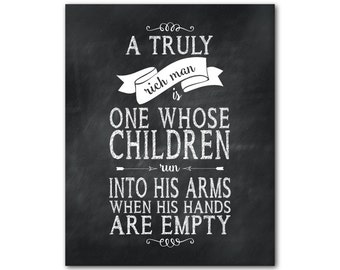 Wall Art - A truly rich man is one whose children run into his arms when his hands are empty - father PRINT - unique gift for dad
