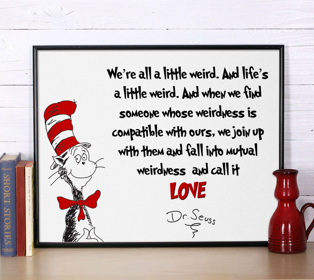 Dr Seuss Weird Love Quote Poster Dr Seuss Quote Were All A Little Weird Inspirational Quote Dr
