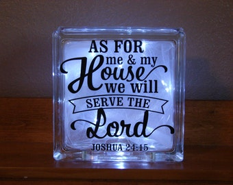 As for me & my House we will serve the Lord Joshua 24:15 , Lighted Decorative glass block with vinyl saying