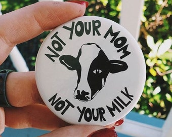 Not Your Mom Not Your Milk Vegan Pin (black or white) Animal Rights