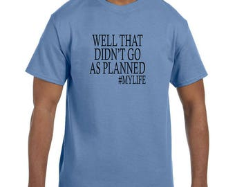 Funny Humor Tshirt Well That Didn't Go As Planned My Lifw model xx50383