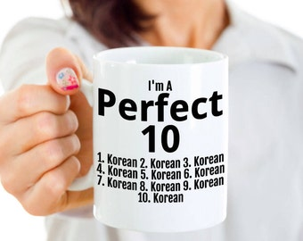 Funny South Korea Mug - I'm a Perfect 10 - Korean Mom or Korean Dad Gift - Korean Pride - Korea Gifts - Perfect for Mother's or Father's Day