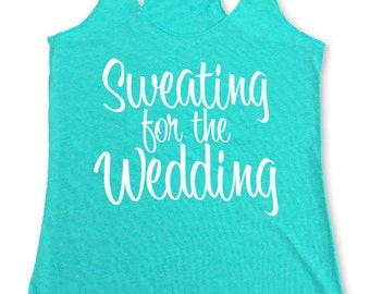 Sweating-for-the-Wedding Tank Top. Racerback Sweating for the Wedding Tank Top. Gym Workout Tank. Wedding Racerback Tank. Bride Top