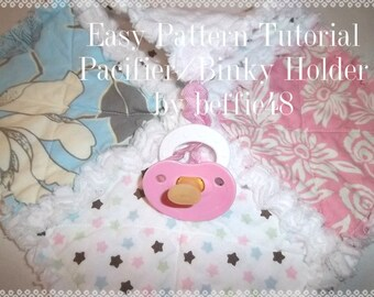 Binky, Pacifier Holder, Lovey,   Pattern, Tutorial W photos, Pdf.