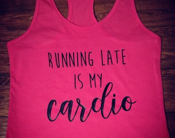 Running Late is my cardio tank racer back pink workout