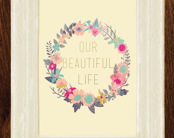 Our Beautiful Life, Floral, Gold 8x10 Printable