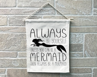 Always Be A Mermaid // Heavy Cotton Canvas Banner // Made In The USA