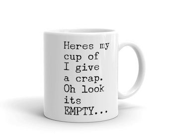 Heres My Cup of I Give a Crap Mug