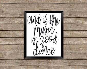 And if the Music is Good, Dance - Print