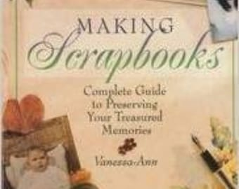 "Vanessa-Ann ""Making Scrapbooks: Complete Guide to Preserving Your Treasure Memories"" Hardcover 1998"