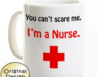 Nurse Graduation Gift - Funny Nurse Coffee Mug - You Can't Scare Me I'm a Nurse - Customized Personalized