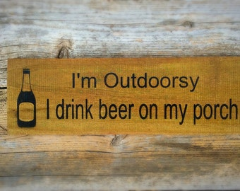 I'm Outdoorsy, Gift for Dad, Beer Gift, Beer Decor, Funny Signs, Beer Gifts, Man Shed, Stocking Stuffer for Men, Beer Sign, Alcohol Gift