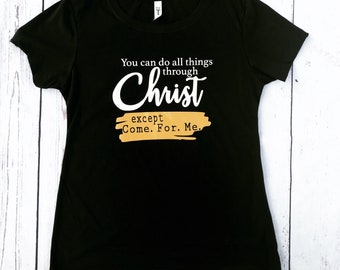 All Things Through Christ Except T-shirt