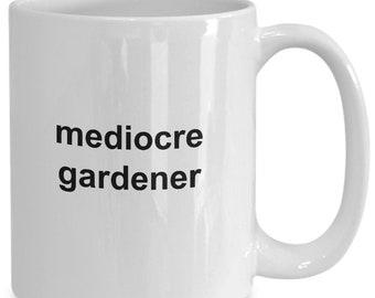 Mediocre Gardener Mug / Gardening Gift / Fun Mug for Gardener
