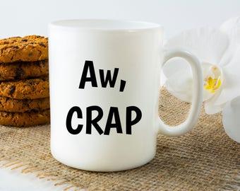 Aw, CRAP - 11 or 15 oz Funny Coffee Mug Gift