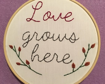 Love Grows Here - 6 Inch Floral Framed Embroidery Hoop Art