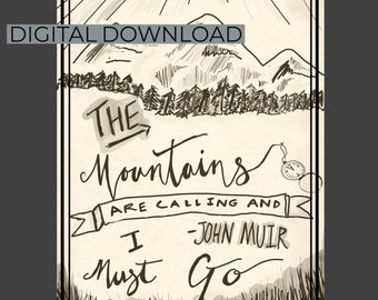 JOHN MUIR QUOTE/ The Mountains are Calling and I must Go/ Digital Download/  Printable Quote Art/Poster/Literary Quote/Wilderness Quote/