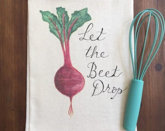 Let the Beet Drop Flour Sack Tea Towel