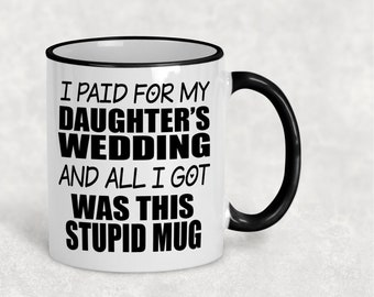 Coffee Mug, Father's Day Gift, Gift For Dad, Dad Of The Bride, Mother's Day Gift, Gift For Mom, Funny Parent Gift, Funny Wedding Mug