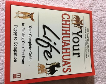 Your Chihuahua's Life by Kim Campbell Thornton (1999)  Trade Paper