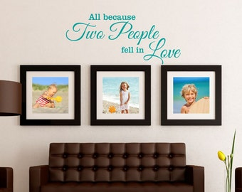 All because Two People fell in Love Decal - Family Wall Decal - Wall Quotes - Wall Decor - Vinyl Lettering - Love Wall Decal